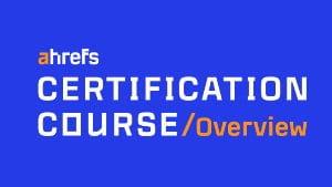 Ahrefs Certification Course